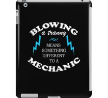 BLOWING A TRANNY MEANS SOMETHING DIFFERENT TO A MECHANIC iPad Case/Skin