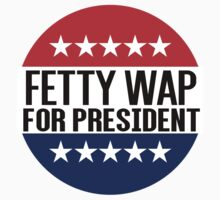 Fetty Wap For President by fysham