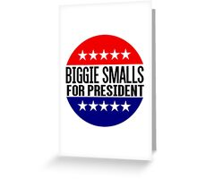 Biggie Smalls For President Greeting Card