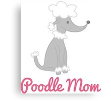 Poodle Mom Canvas Print