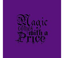 Magic comes with a Price Photographic Print