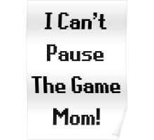 I Can't Pause The Game Mom! Poster
