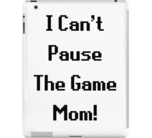 I Can't Pause The Game Mom! iPad Case/Skin