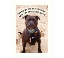 """""""I'd Love to Say Hello, but I'm on Guard Duty"""" Art Print"""