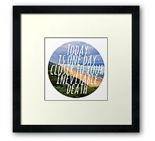 Today is One Day Closer To Your Inevitable Death Framed Print