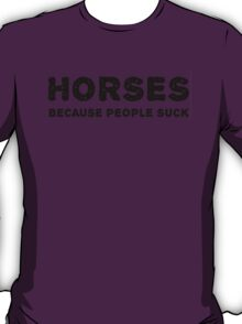 Horses. Because people suck. T-Shirt