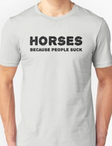 Horses. Because people suck. Unisex T-Shirt