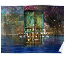 The love of learning, the sequestered nooks, And all the sweet serenity of books. Poster