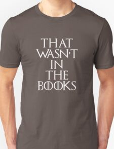 """""""That Wasn't In The Books"""" Game Of Thrones T-Shirt T-Shirt"""