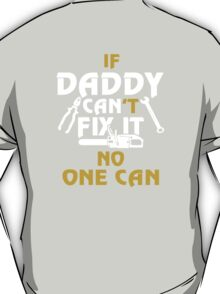 DADDY CAN FIX IT! T-Shirt