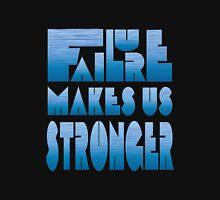 Failure makes us Stronger Unisex T-Shirt
