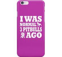 I Was Normal 3 Pitbulls Ago iPhone Case/Skin