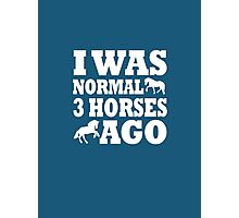 I Was Normal 3 Horses Ago Photographic Print