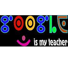 Google is my teacher Photographic Print