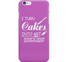 I Turn Cakes Into Art iPhone Case/Skin