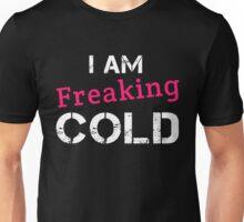 I AM FREAKING COLD Unisex T-Shirt
