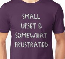 Small, Upset, and Somewhat Frustrated Unisex T-Shirt