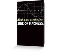 Math puns are the first sine of madness Greeting Card
