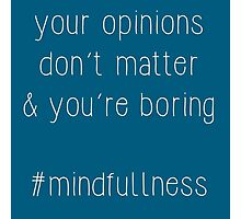 opinions - #mindfullness Photographic Print