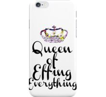 Queen of Effing Everything iPhone Case/Skin