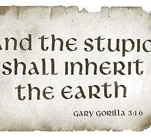 And the Stupid shall Inherit the Earth by garygorilla