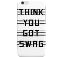 Think you got swag? iPhone Case/Skin