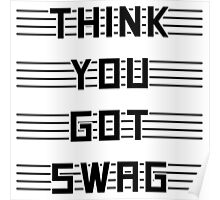 Think you got swag? Poster