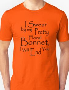 I Swear by my Pretty Floral Bonnet, I will end you T-Shirt