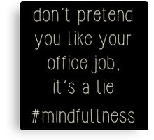 you hate your job - #mindfullness Canvas Print