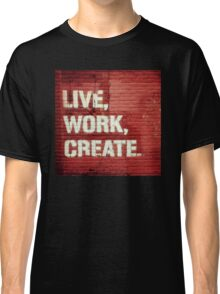 Live, Work, Create. New York City Street Art Classic T-Shirt