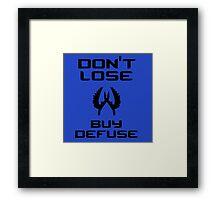 Don't lose, buy defuse Framed Print
