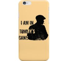 I am in Tommy's Gang #black iPhone Case/Skin