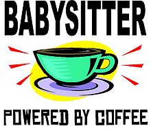 Babysitter Powered By Coffee by GiftIdea