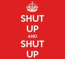 Shut up and shut up - Keep calm parody by erinttt