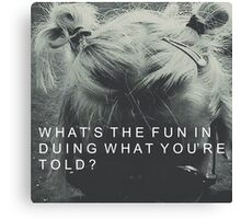 Whats the fun in doing what youre told? Canvas Print