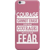 Courage is When We Face Our Fears iPhone Case/Skin