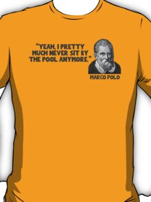 """""""Yeah I pretty much never sit by the pool any more."""" - Marco Polo T-Shirt"""
