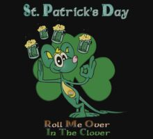 Roll Me Over In The Clover St. Patrick's Day T by Moonlake