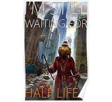 I'm still waiting for HALF LIFE 3 Poster