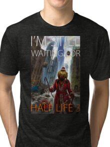 I'm still waiting for HALF LIFE 3 Tri-blend T-Shirt