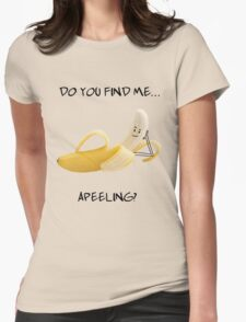 Do You Find Me Apeeling? Banana! Womens Fitted T-Shirt