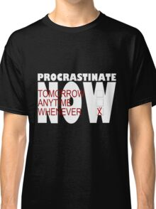 Procrastinate on black Classic T-Shirt