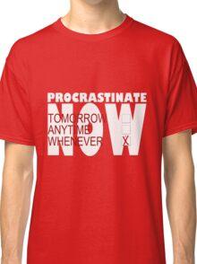 Procrastinate on black Classic T-Shirt
