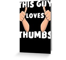 This Guy Loves Thumbs Funny Thumbs Up T Shirt Greeting Card