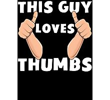 This Guy Loves Thumbs Funny Thumbs Up T Shirt Photographic Print