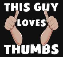 This Guy Loves Thumbs Funny Thumbs Up T Shirt by bitsnbobs