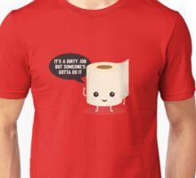 It's a dirty job, but someone's got to do it Unisex T-Shirt