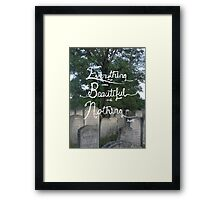 Everything was beautiful and nothing hurt. Framed Print