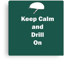 Keep Calm and Drill On Canvas Print