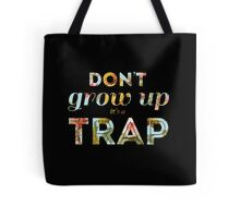 Don't grow up, it's a trap. Tote Bag